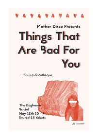Mother Disco presents: Things That Are Bad For You in Bristol