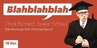 Blahblahblah – Thick Richard in Bristol