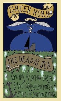 Greenhorn // The Dead At Sea // More TBA in Bristol