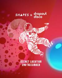 Shapes & Dropout Disco • Secret Location in Bristol