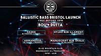 Ballistic Bass Bristol Launch W/ BOU + DUTTA in Bristol