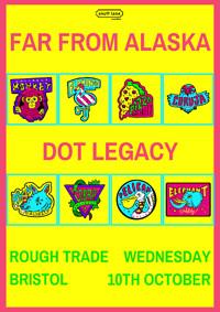 Far From Alaska // Dot Legacy // Plus More in Bristol