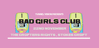 Tunne Vision: Bad Girls Club Bristol in Bristol