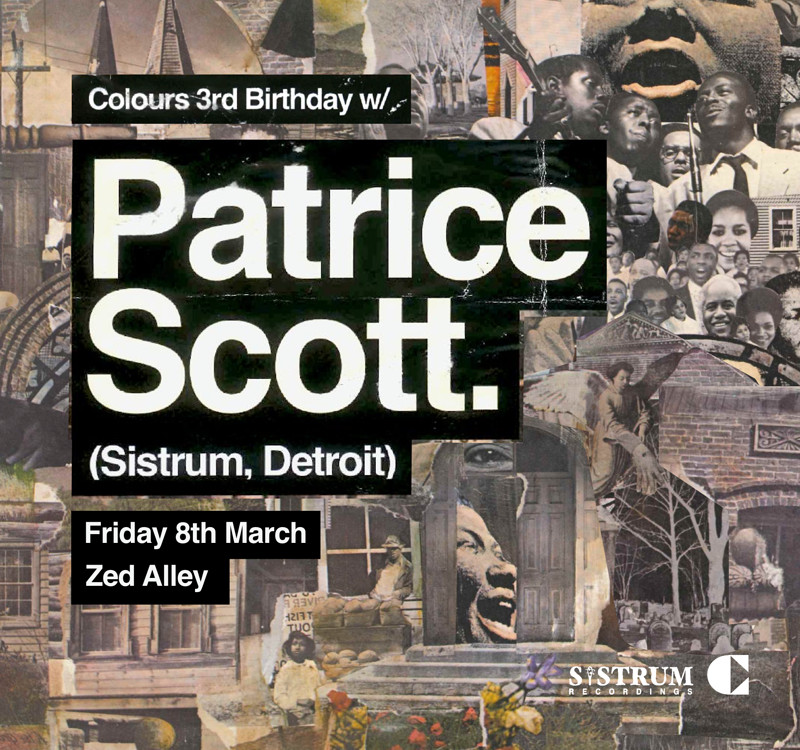 Colours 3rd Birthday w/ Patrice Scott (Detroit)  at Zed Alley