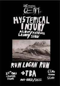 Hysterical Injury (Farewell), Run Logan Run, TBA in Bristol