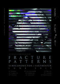 Fracture Patterns: Semiconductor + Eartheater  in Bristol