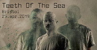 TEETH OF THE SEA in Bristol