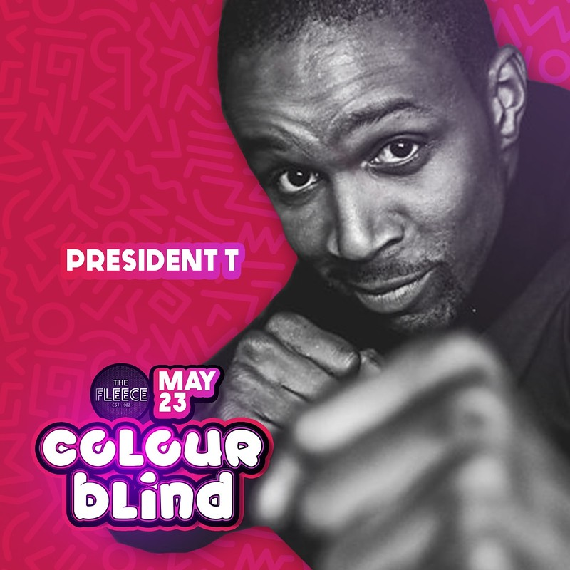 Colour-Blind Presents: PRESIDENT T at The Fleece