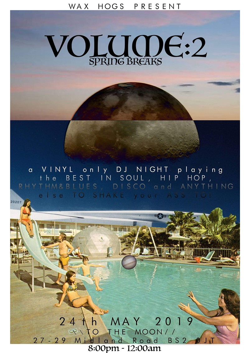 Wax Hogs Presents.. Volume 2 (Spring Breaks) at To the moon, Old Market, BS2 0JT
