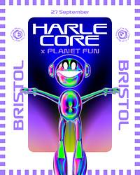 HARLECORE X PLANET FUN in Bristol