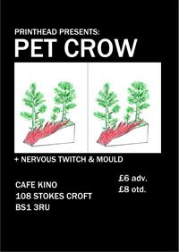 Printhead: Pet Crow + Nervous Twitch + Mould in Bristol