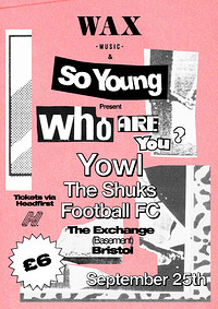 Wax & So Young Present - Who Are You?: YOWL in Bristol