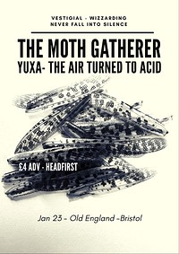 The Moth Gatherer / Yuxa / The Air Turned To Acid in Bristol
