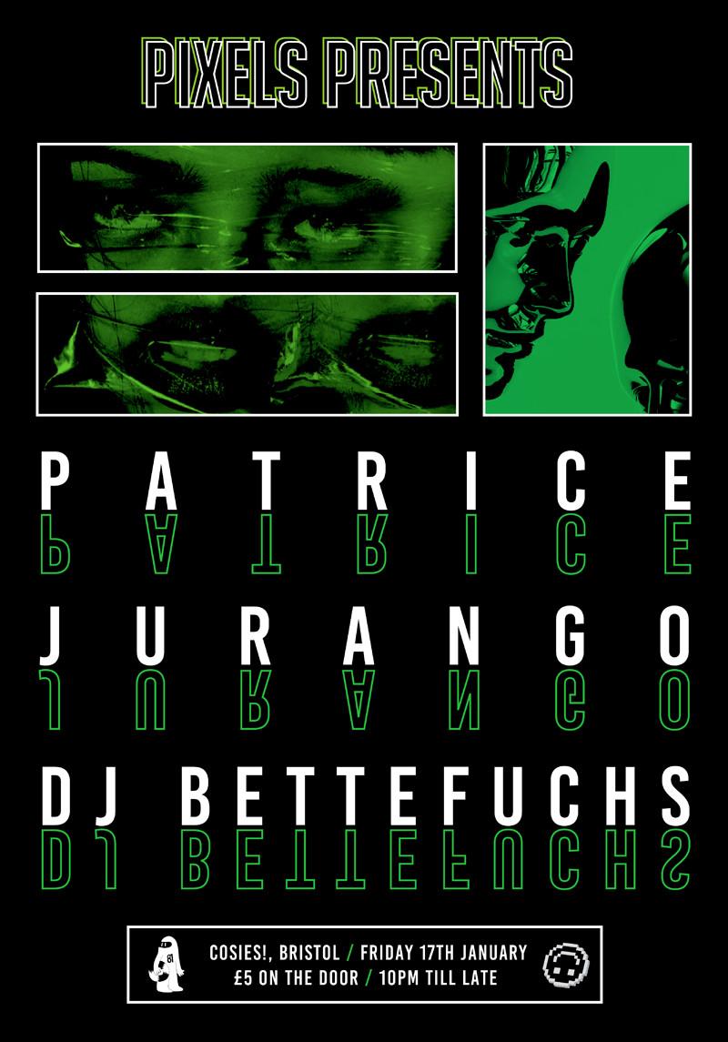 Pixels Presents: Patrice / Jurango / DJ Bettefuchs at Cosies