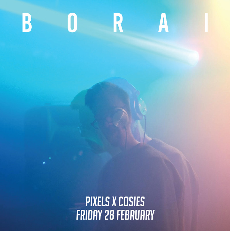 Pixels Presents: Borai / Alya L / Seenout at Cosies