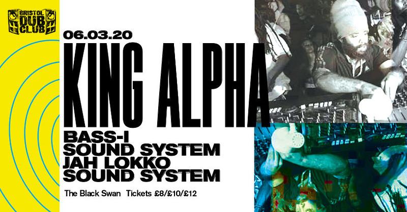 Bristol Dub Club w/King Alpha • Jah Lokko • Bass-I at The Black Swan