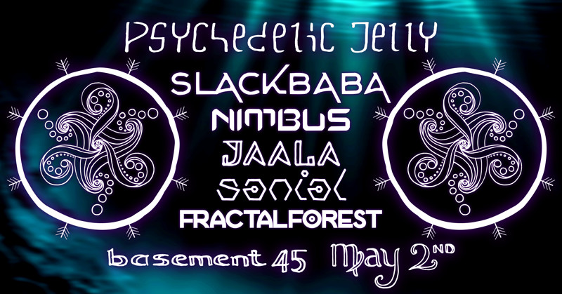 Psychedelic Jelly ~ Anniversary ~ Ft. Slackbaba at Basement 45