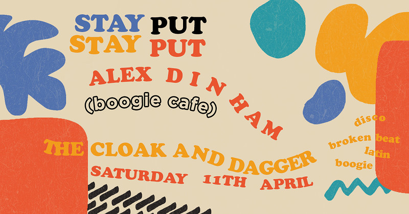 Stay Put w/ Alex Dinham (Boogie Cafe) at The Cloak and Dagger