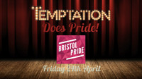 Temptation Does Pride (Bristol Pride Fundraiser)  in Bristol