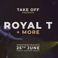 Take Off Present: Royal T + More  in Bristol