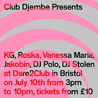 Club Djembe Presents: KG, Roska & Vanessa Maria in Bristol