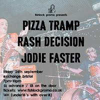 PIzzatramp / Rash Decision / Jodie Faster in Bristol