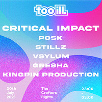 Too Ill 001 w/ Critical Impact, Posk & Stillz in Bristol