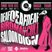 DEAFDEAFDEAF / BIRDMAN CULT / SALOON DION in Bristol