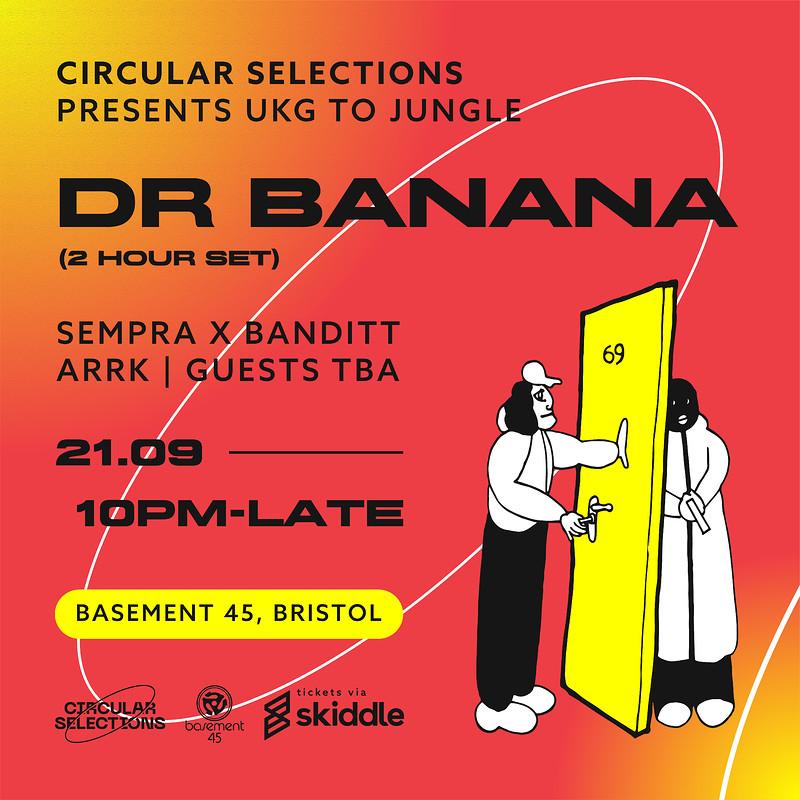 Circular Selections Pres - Dr Banana at Basement 45