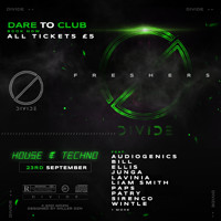 DIVIDE / Dare To Club: FRESHERS House & Techno  in Bristol