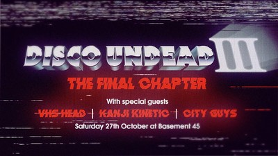 Disco Undead III - The Final Chapter at Basement 45 in Bristol