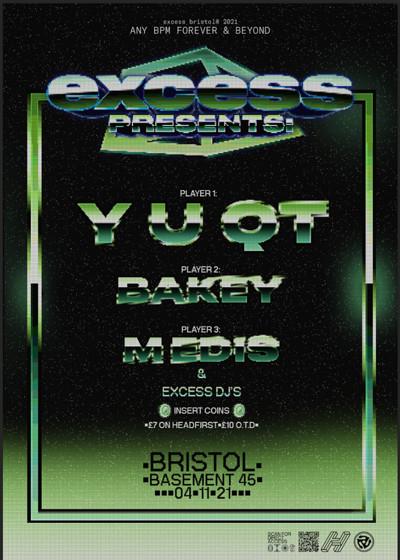 excess presents: Y U QT, BAKEY & MEDIS  at Basement 45 in Bristol