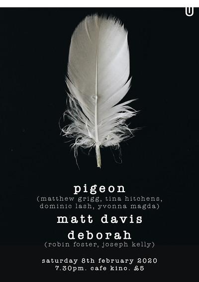 Pigeon • Matt Davis • Deborah  at Cafe Kino in Bristol