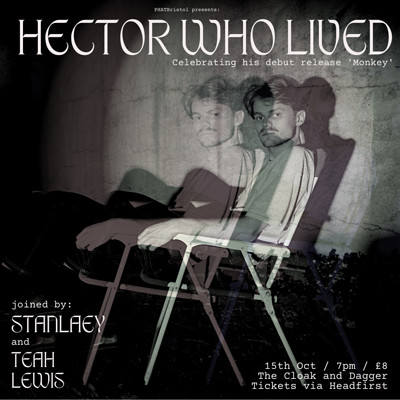 Hector Who Lived + STANLÆY + Teah Lewis at Cloak and Dagger, The in Bristol