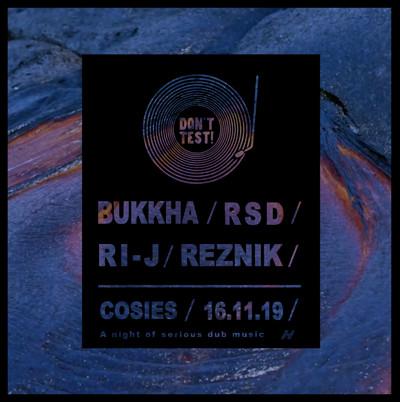 Don't Test! : Bukkha, RSD, RI-J & Reznik at Cosies in Bristol