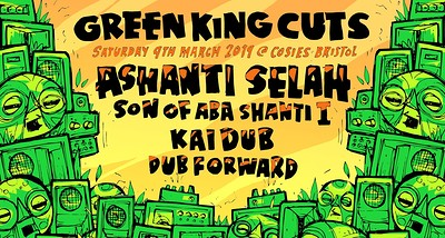 Green King Cuts /Ashanti Selah / Kai Dub  at Cosies in Bristol