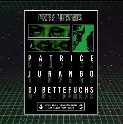 Pixels Presents: Patrice / Jurango / DJ Bettefuchs at Cosies in Bristol