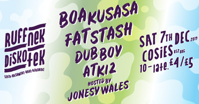 Ruffnek Diskotek ft Boa Kusasa & Fat Stash at Cosies in Bristol