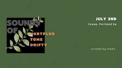 SOUNDS OF: HURT+, TOME, DRIFTY at Cosies in Bristol