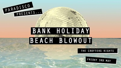 Bank Holiday Beach Blowout / PARADISCO at Crofters Rights in Bristol