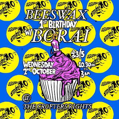 Beeswax 1st Birthday w/ Borai at Crofters Rights in Bristol