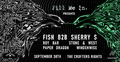 Fill Me In Presents: Fish b2b Sherry S & More! at Crofters Rights in Bristol
