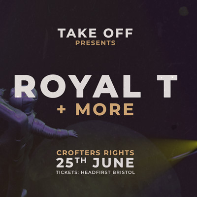Take Off Present: Royal T + More  at Crofters Rights in Bristol