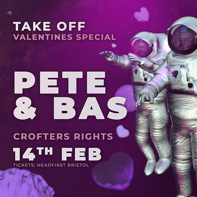 TakeOff Present: Pete&Bas Valentines  Special at Crofters Rights in Bristol
