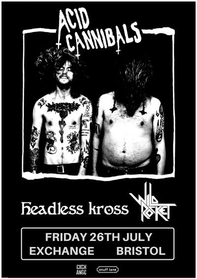 Acid Cannibals // Headless Kross // Wild Rocket at Exchange in Bristol