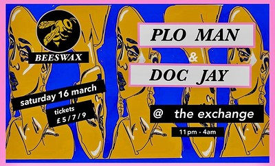 Beeswax Presents: PLO Man & Doc Jay at Exchange in Bristol