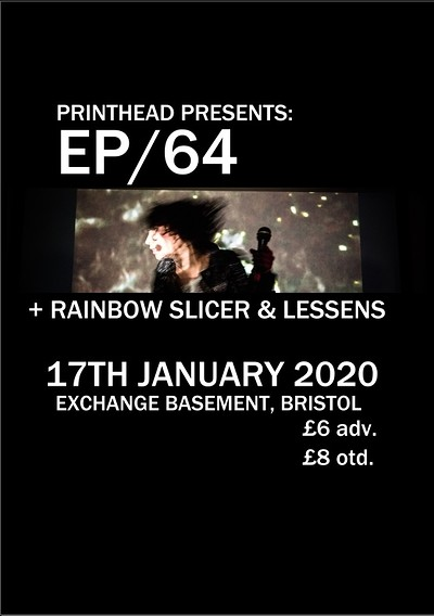 Printhead: EP/64 + Rainbow Slicer + Lessens at Exchange in Bristol