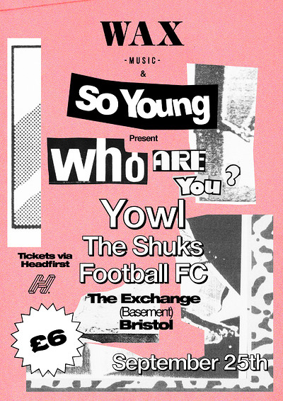 Wax & So Young Present - Who Are You?: YOWL at Exchange in Bristol