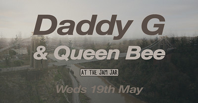 Daddy G & Queen Bee at The Jam Jar at Jam Jar in Bristol