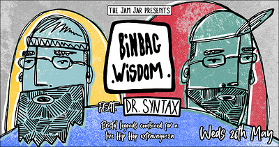 Extra Date: Binbag Wisdom feat. Dr. Syntax at Jam Jar in Bristol